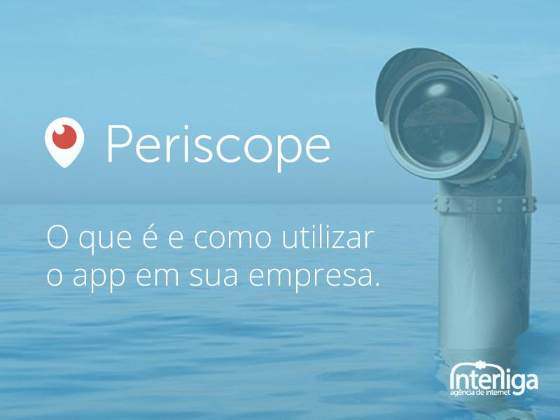 Periscope – O que é e como utilizar o app na sua empresa